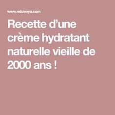 Recette d'une crème hydratant naturelle vieille de 2000 ans !