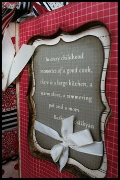 Love this quote.  My friend Kissy should use this on her mom's recipe scrapbook!