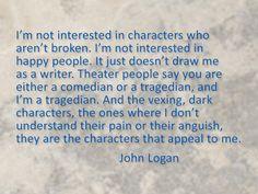 a quote from Screenwriter John Logan (Hugo, Rango, The Aviator, Gladiator)
