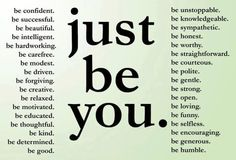 Just be you.....