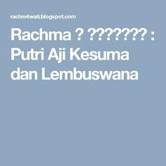 Rachma ♥ رَّحْمَ : Putri Aji Kesuma dan Lembuswana