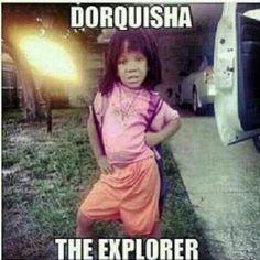 Dorquisha The Explorer - NoWayGirl