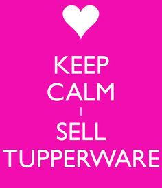 KEEP CALM I SELL TUPPERWARE - KEEP CALM AND CARRY ON Image Generator - brought to you by the Ministry of Information