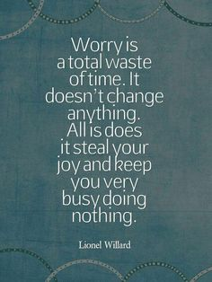Worry steals your joy.