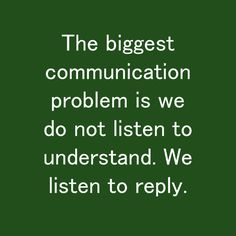 The biggest communication problem is we do not listen to understand. We listen to reply. Habit Quotes, Communication Problems, Inspirational, Feelings, Words, Inspiration, Horse