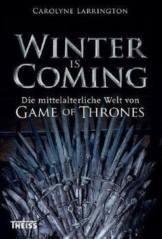 """Larrington, Carolyne: Winter is Coming. Die mittelalterliche Welt von Game of Thrones. Übers. von Jörg Fündling. Wissenschaftliche Buchgesellschaft, Darmstadt, 2016. """"Dieses Buch zeigt, was passier…"""