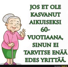 Jos et ole kasvanut. Wednesday Humor, Gods Grace, Good Times, Wise Words, Clever, Wisdom, Thoughts, Comics, Sayings