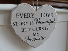 EVERY LOVE STORY IS BEAUTIFUL BUT OURS IS MY FAVOURITE CHIC N SHABBY WOODEN LOVE HEART Generic http://www.amazon.co.uk/dp/B00QZ8F2P4/ref=cm_sw_r_pi_dp_btiJub05MYK7Z