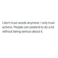 Words Aren't So Serious, Actions Are Real Talk Quotes, Fact Quotes, Mood Quotes, Positive Quotes, Quotes To Live By, Life Quotes, On My Own Quotes, Otto Von Bismarck, Trust Words