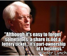 """""""Although it's easy to forget sometimes, a share is not a lottery ticket... it's part-ownership of a business."""" -Peter Lynch"""