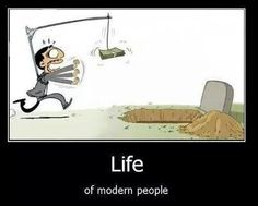 The rat race all the way to the grave.                                                                                                                                                                                 More