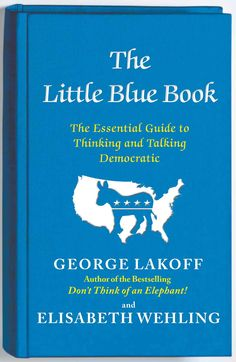 The Little Blue Book: George Lakoff, Elisabeth Wehling: Amazon.com: Kindle Store