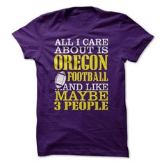 All I Care About Is Oregon Football And Like Maybe 3 Pe T Shirt, Hoodie, Sweatshirt