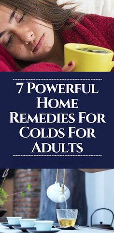 Below are some very effective home remedies for colds for adults that you can start using right away to help ease your symptoms. Usually, a cough or a cold is the body's way of getting rid of irritants and infections.  home remedies for colds for adults flu| home remedies for colds for adults night| home remedies for colds for adults diy