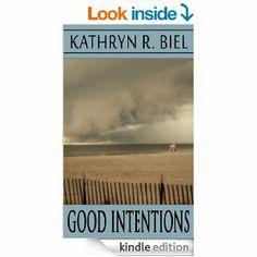 Good Intentions by Kathryn R. Biel http://www.amazon.com/Good-Intentions-Kathryn-R-Biel-ebook/dp/B00D4KMJ8O