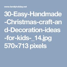 30-Easy-Handmade-Christmas-craft-and-Decoration-ideas-for-kids-_14.jpg 570×713 pixels