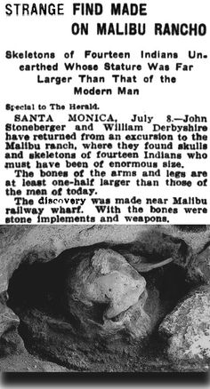 This 1908 article claims 14 ancient Giant humans were uncovered at Malibu Canyon, California. July link w/o image) Ancient Mysteries, Ancient Artifacts, Ancient Aliens, Ancient History, European History, American History, Giant People, Tall People, Out Of Place Artifacts