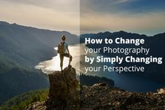 How to Change Your Photography by Simply Changing Your Perspective | Photodoto
