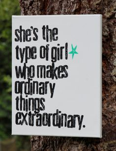 She's the type of girl who makes ordinary things extraordinary!