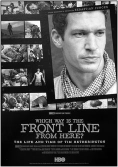 """Which Way Is The Front Line From Here? The Life and Time of Tim Hetherington""  Cannot wait to see this film of the late, great British photo journalist. Hope it will live up to the incredible life he experienced and the images he shared with the world."