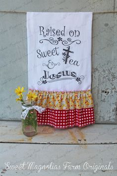 "Flour Sack Kitchen Towel... Farmhouse Style Shabby Chic Cottage Ruffle Southern Saying... ""Raised on Sweet Tea $18.50"