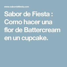 Sabor de Fiesta : Como hacer una flor de Battercream en un cupcake.