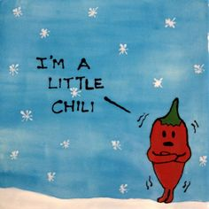 I'm a little chili...