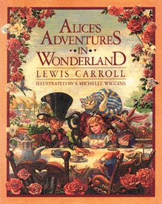 Alices Adventures in Wonderland  and  Through the Looking-Glass and What Alice Found There  by Lewis Carroll illustrated by S. Michelle Wiggins