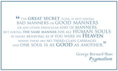 George Bernard Shaw Pygmalion Quote. LOVE this!