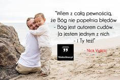 Wiem z całą pewnością... #Vujicic-Nick,  #Motywujące-i-inspirujące Nick Vujicic, Wedding Day Quotes, Good Thoughts, Coaching, Wisdom, Humor, Words, Children, Life