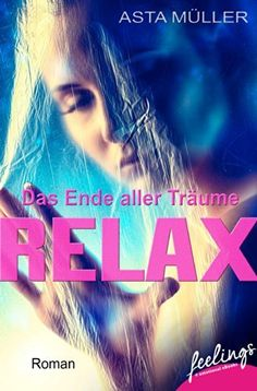 Relax - Das Ende aller Träume: Roman (feelings emotional eBooks) von Asta Müller, http://www.amazon.de/dp/B00KP5812E/ref=cm_sw_r_pi_dp_0Gkwwb1E17N06