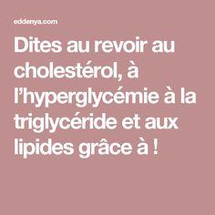 Dites au revoir au cholestérol, à l'hyperglycémie à la triglycéride et aux lipides grâce à !