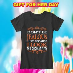 gift ideas 50 year old woman Don't Be Jealous Just Because I Look This GOOD At 50 Buy yours here: https://teespring.com/dont-be-jealous-fifty1