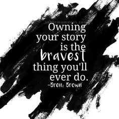 #nationaltellyourstoryday Owning your story is the bravest thing you'll ever do -Brene Brown | I am enough <3