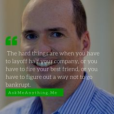 """me """"The hard things are when you have to layoff half your company, or you have to fire your best friend, or you have to figure out a way not to go bankrupt. """" -Paul Horowitz Read the Silicon Valley investor and entrepreneur's Q&A. Your Best Friend, Best Friends, Influential People, Startups, Helping Others, Entrepreneur, Fire, This Or That Questions, Reading"""