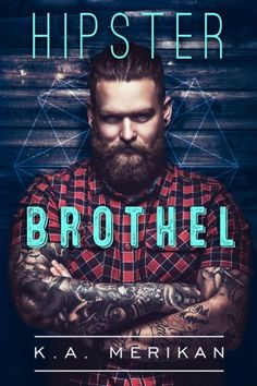 Title: Hipster Brothel Author: KA Merikan Genre: M/M Romance Release Date: January 2017 Cover: Natasha Snow Summary: . I Love Books, Great Books, Hipsters, Ebook Pdf, Coming Out, Erotic, Novels, Author, Film