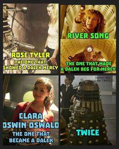 Clara Oswald: The Dalek that begged for mercy.