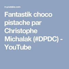 Fantastik choco pistache par Christophe Michalak (#DPDC) - YouTube