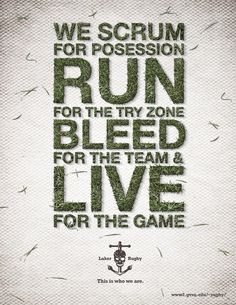We scrum for possession, run for the try zone, bleed for the team & live for the game #rugby