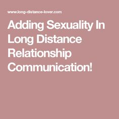 Adding Sexuality In Long Distance Relationship Communication!