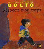 Respecte mon corps / textes, Catherine Dolto et Colline Faure-Poirée ; illustrations, Frédérick Mansot