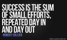"""""""Success is the sum of small efforts, repeated day in and day out"""" —Robert Collier Best Quotes Success Amazing Quotes, Great Quotes, Quotes To Live By, Me Quotes, Inspirational Quotes, Motivational Quotes, Girly Quotes, Monday Motivation, Motivation Inspiration"""