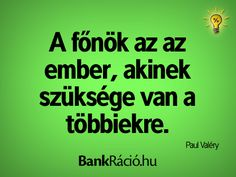 A főnök az az ember, akinek szüksége van a többiekre. - Paul Valéry, www.bankracio.hu idézet Paul Valéry, Witty Quotes, Einstein, Quotations, Haha, Wisdom, Motivation, Sayings, Words