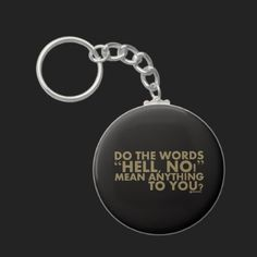 Hell No! Key Chains by Sally McLean
