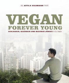 Vegan Forever Young by Attila Hildmann