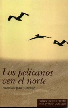 Los pelícanos ven el norte (Spanish Edition) by Pablo de Aguilar González. $3.54. Author: Pablo de Aguilar González. 154 pages