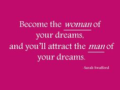 Become the best version of yourself, the person of your dreams...and you'll attract the person/spouse of your dreams...