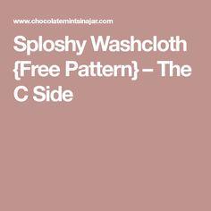 Sploshy Washcloth {Free Pattern} – The C Side