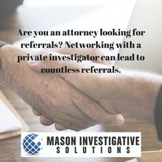 Mason Investigative Solutions Private Investigator in Gilbert, AZ.  A great source of referrals for attorneys is networking with a private investigator.