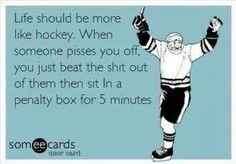 Life should be more like hockey. Ecard humor funny laugh So true Funny Shit, Haha Funny, Funny Stuff, Funny Things, Random Stuff, Random Things, Random Humor, Stupid Stuff, Funny Laugh
